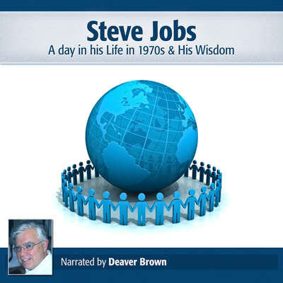 Steve Jobs: A Day in His Life in the 1970s & His Wisdom Audiobook, by Deaver Brown