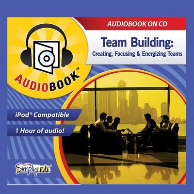 Team Building: Creating, Focusing & Energizing Teams Audiobook, by Deaver Brown