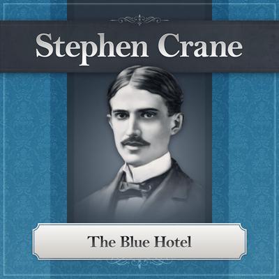 The Blue Hotel: A Stephen Crane Story Audiobook, by Stephen Crane