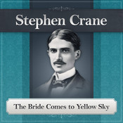The Bride Comes to Yellow Sky: A Stephen Crane Story Audiobook, by Stephen Crane