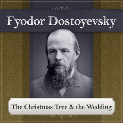 The Christmas Tree and the Wedding: A Fyodor Dostoyevsky Short Story Audiobook, by Fyodor Dostoevsky