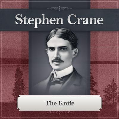 The Knife: A Stephen Crane Story Audiobook, by Stephen Crane