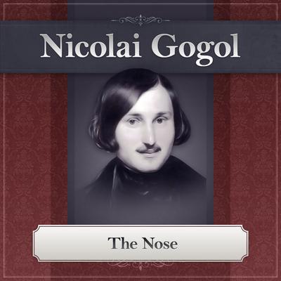 The Nose: A Nikolai Gogol Story Audiobook, by Nikolai Vasilievich Gogol