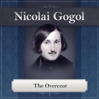 The Overcoat: A Nikolai Gogol Story Audiobook, by Nikolai Vasilievich Gogol