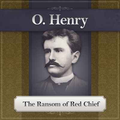 The Ransom of Red Chief: An O. Henry Story Audiobook, by O. Henry