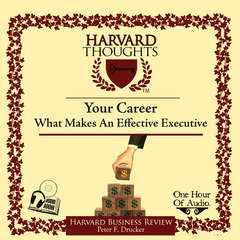 Your Career: What Makes an Effective Executive Audiobook, by Peter F. Drucker
