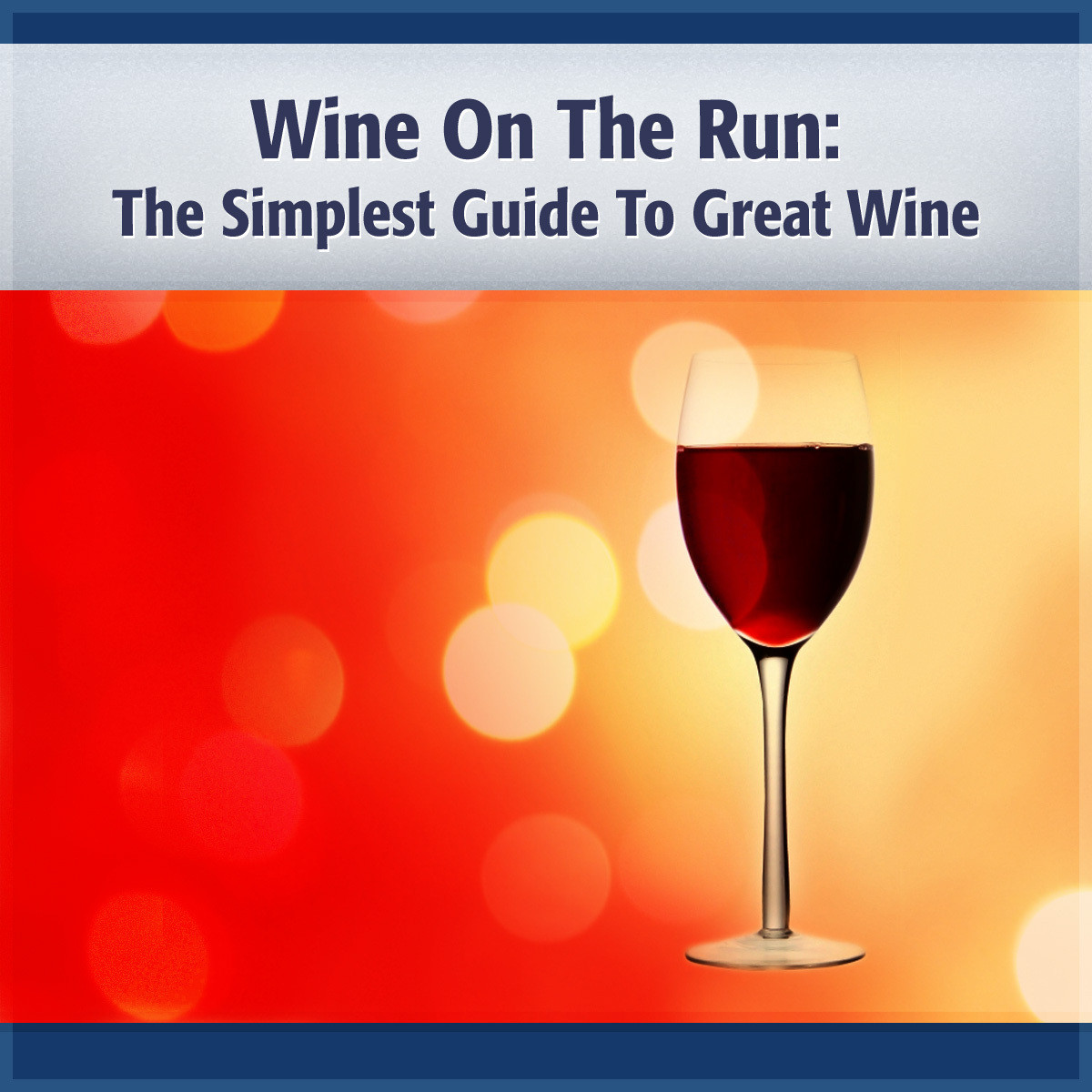 Printable Wine on the Run: The Simplest Guide to Good Wine and More! Audiobook Cover Art
