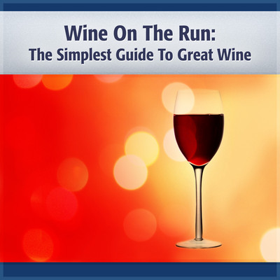 Wine on the Run: The Simplest Guide to Good Wine and More! Audiobook, by Deaver Brown