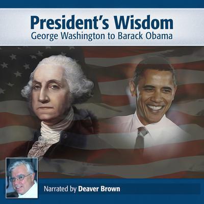 Presidential Wisdom: Washington to Obama Audiobook, by Deaver Brown