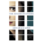 The Affairs of Others: A Novel, by Amy Grace Loyd
