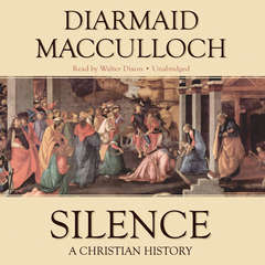 Silence: A Christian History Audiobook, by Diarmaid MacCulloch