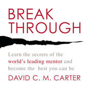 Breakthrough: Learn the Secrets of the World's Leading Mentor and Become the Best You Can Be Audiobook, by David C. M. Carter