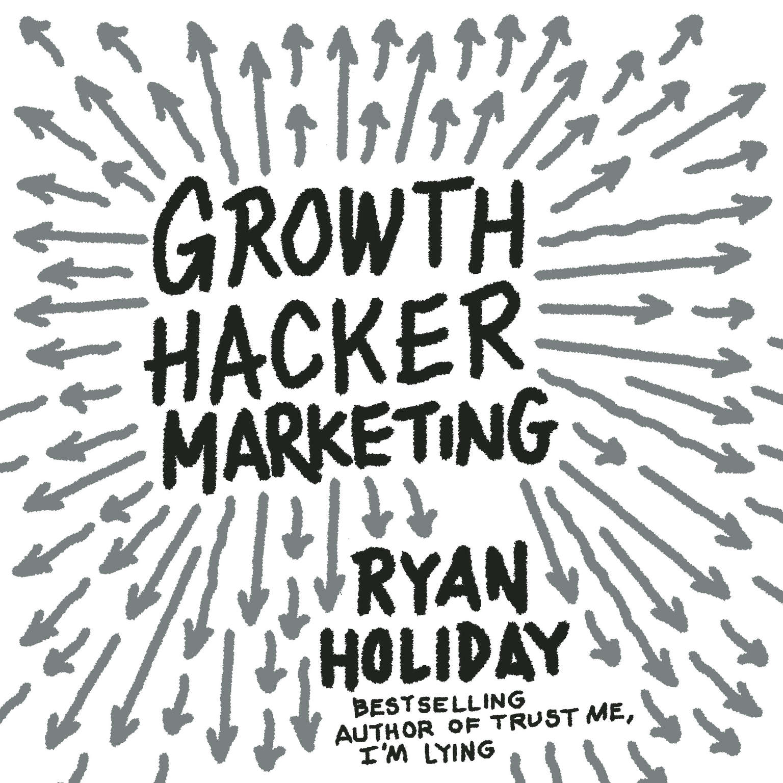 Printable Growth Hacker Marketing: A Primer on the Future of PR, Marketing, and Advertising Audiobook Cover Art