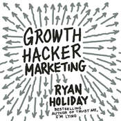 Growth Hacker Marketing: A Primer on the Future of PR, Marketing, and Advertising Audiobook, by Ryan Holiday