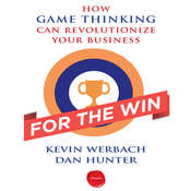 For the Win: How Game Thinking Can Revolutionize Your Business Audiobook, by Kevin Werbach, Dan Hunter