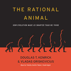 The Rational Animal: How Evolution Made Us Smarter Than We Think Audiobook, by Douglas T. Kenrick, Vladas Griskevicius