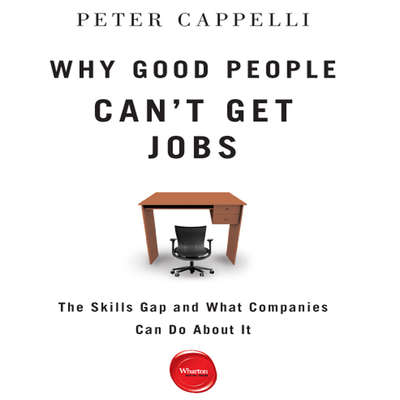 Why Good People Cant Get Jobs: The Skills Gap and What Companies Can Do About It Audiobook, by Peter Cappelli