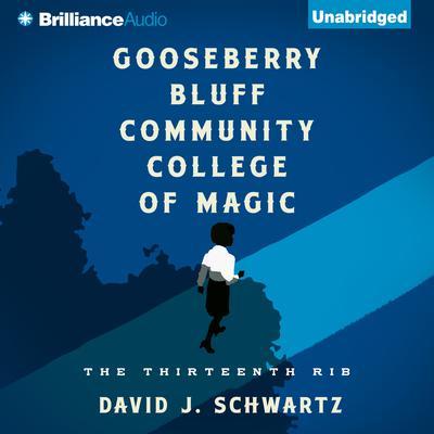 Gooseberry Bluff Community College of Magic: The Thirteenth Rib Audiobook, by David J. Schwartz