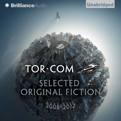 Tor.com: Selected Original Fiction, 2008–2012 Audiobook, by Brandon Sanderson, Brit Mandelo, Charles Stross, John Scalzi, Ken MacLeod, Meghan McCarron, Rachel Swirsky, Sylvia Day, various authors