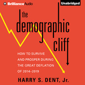 The Demographic Cliff: How to Survive and Prosper During the Great Deflation of 2014-2019 Audiobook, by Harry S. Dent, Harry S. Dent, Harry S. Dent