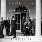 Camelot's Court: Inside the Kennedy White House, by Robert Dallek