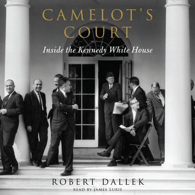 Camelots Court: Inside the Kennedy White House Audiobook, by Robert Dallek