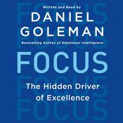 Focus: The Hidden Driver of Excellence, by Daniel Goleman