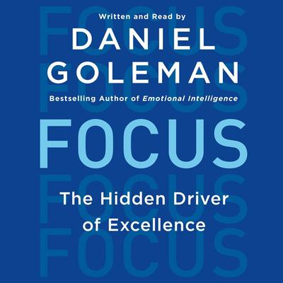 Focus: The Hidden Driver of Excellence Audiobook, by Daniel Goleman