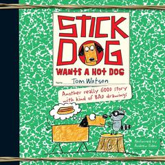 Stick Dog Wants a Hot Dog Audiobook, by Tom Watson