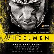 Wheelmen: Lance Armstrong, the Tour de France, and the Greatest Sports Conspiracy Ever Audiobook, by Reed Albergotti, Vanessa O'Connell