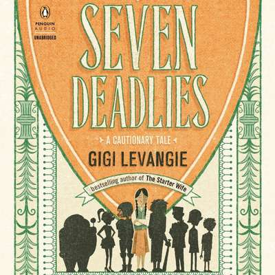Seven Deadlies: A Cautionary Tale Audiobook, by Gigi Levangie
