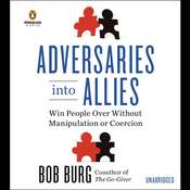 Adversaries into Allies: Win People Over Without Manipulation or Coercion Audiobook, by Bob Burg