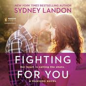 Fighting for You: A Danvers Novel, by Sydney Landon