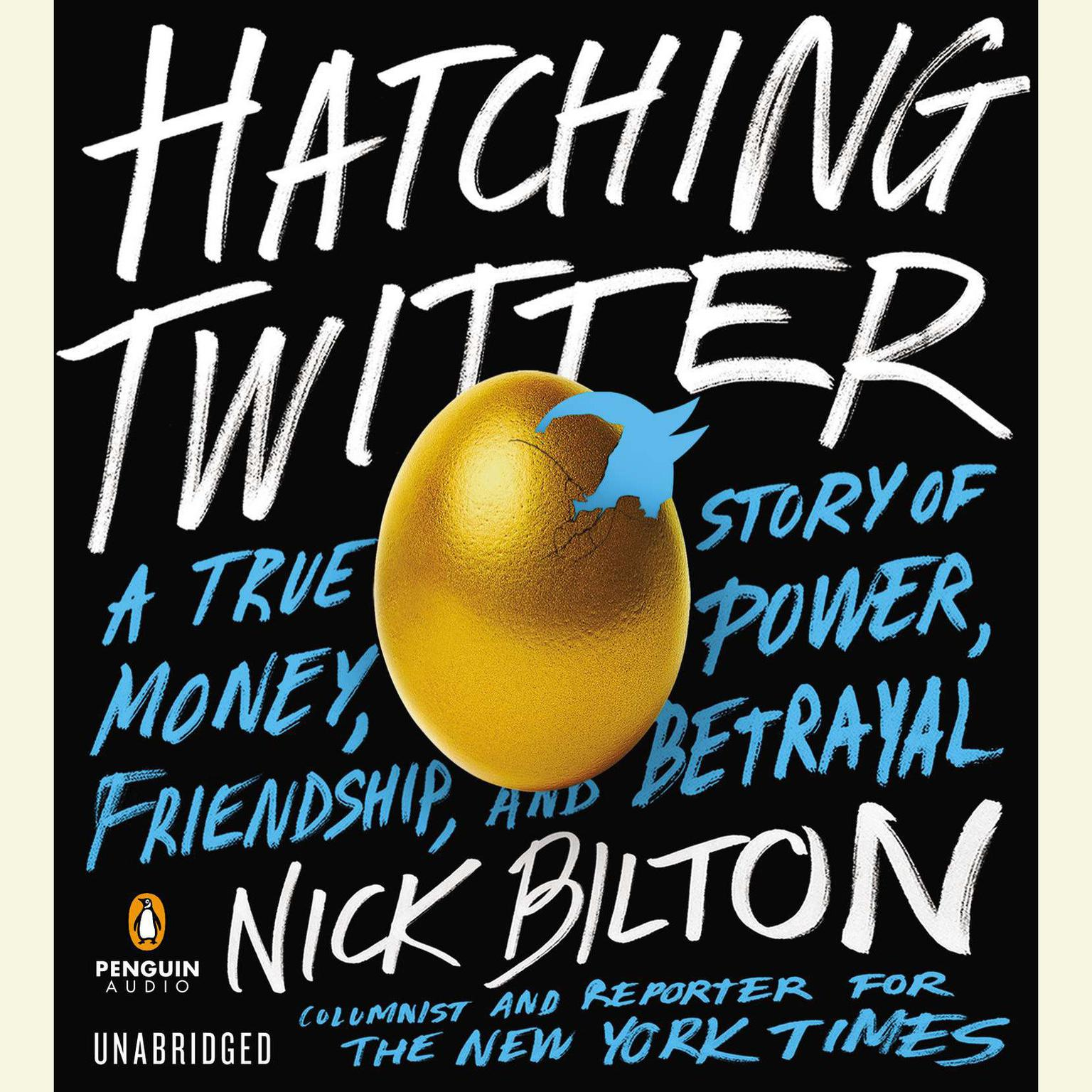 Printable Hatching Twitter: A True Story of Money, Power, Friendship, and Betrayal Audiobook Cover Art