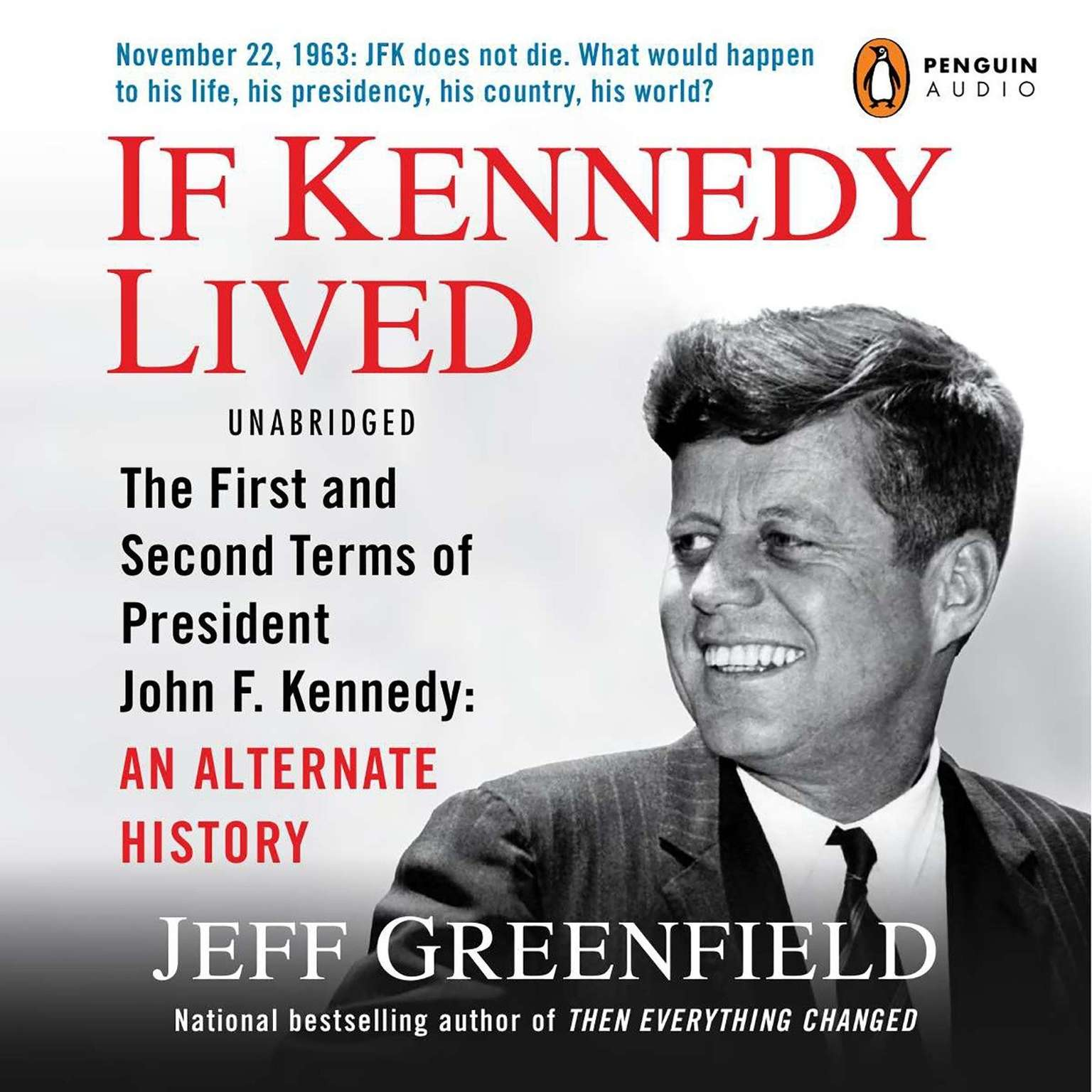 Printable If Kennedy Lived: The First and Second Terms of President John F. Kennedy: An Alternate History Audiobook Cover Art