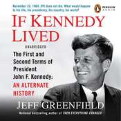 If Kennedy Lived: The First and Second Terms of President John F. Kennedy: An Alternate History Audiobook, by Jeff Greenfield