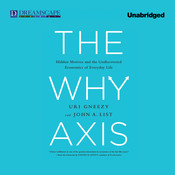 The Why Axis: Hidden Motives and the Undiscovered Economics of Everyday Life, by Uri Gneezy, John Man