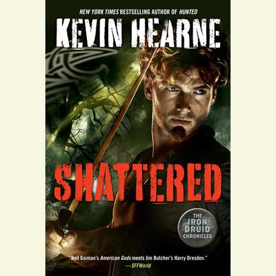 Shattered: The Iron Druid Chronicles, Book Seven Audiobook, by