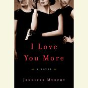 I Love You More: A Novel Audiobook, by Jennifer Murphy