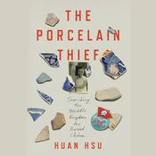 The Porcelain Thief: Searching the Middle Kingdom for Buried China Audiobook, by Huan Hsu