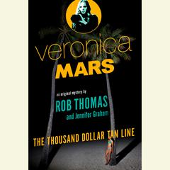 Veronica Mars: An Original Mystery by Rob Thomas: The Thousand-Dollar Tan Line Audiobook, by Jennifer Graham, Rob Thomas