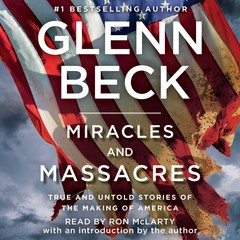 Miracles and Massacres: True and Untold Stories of the Making of America Audiobook, by Glenn Beck