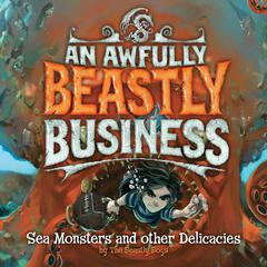 Sea Monsters and Other Delicacies: An Awfully Beastly Business Book Two Audiobook, by David Sinden, Matthew Morgan, Guy Macdonald