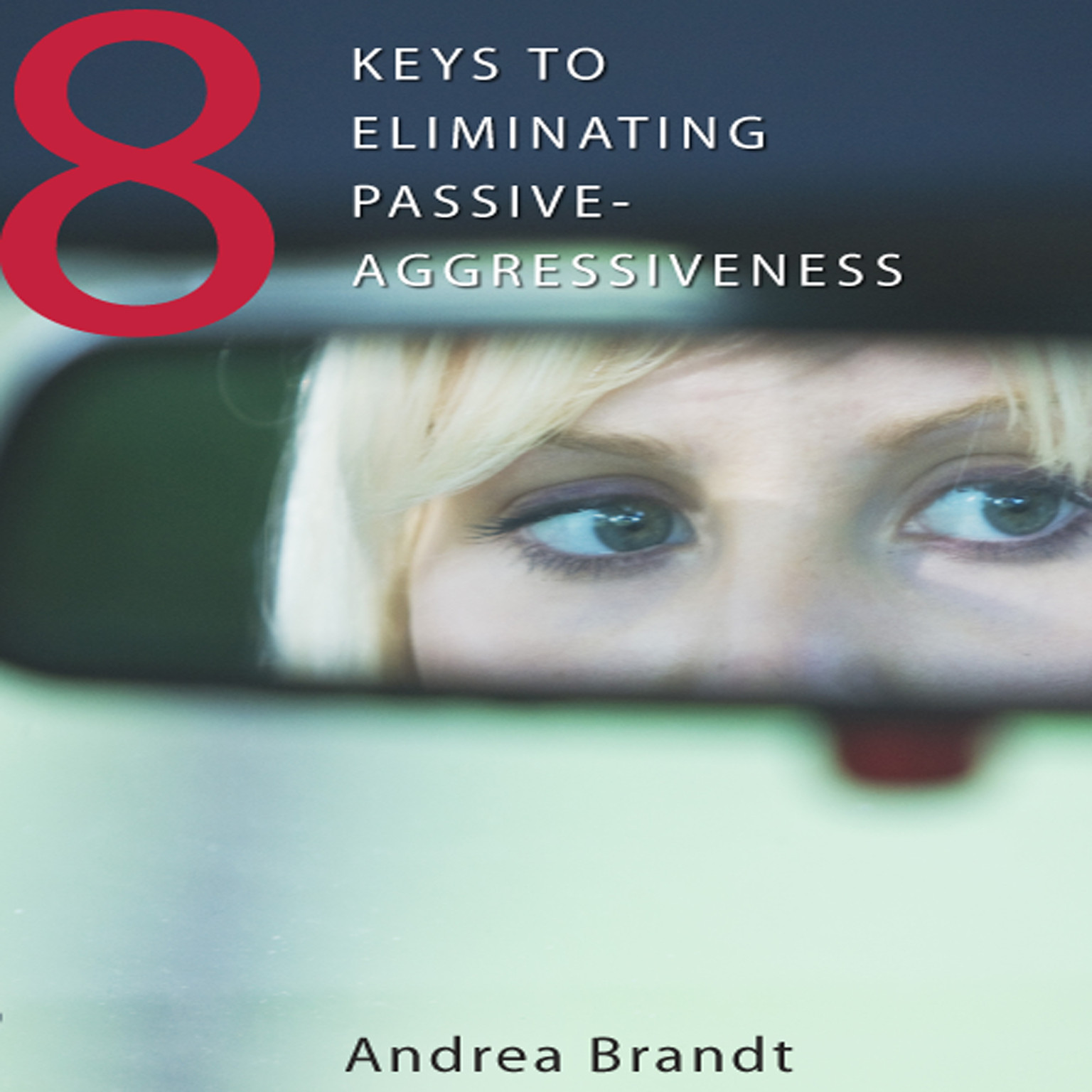 Printable 8 Keys to Eliminating Passive-Aggressiveness Audiobook Cover Art