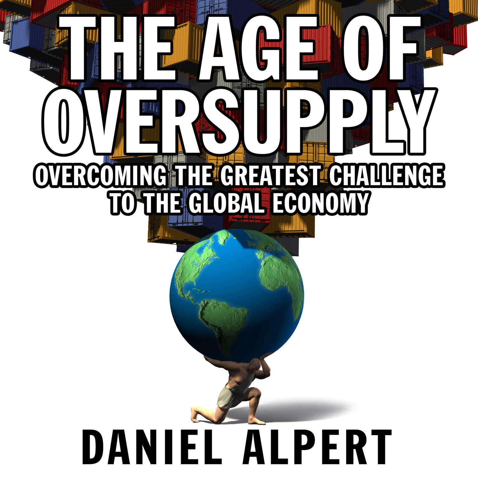 Printable The Age Oversupply: Overcoming the Greatest Challenge to the Global Economy Audiobook Cover Art