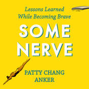 Some Nerve: Lessons Learned While Becoming Brave, by Patty Chang Anker