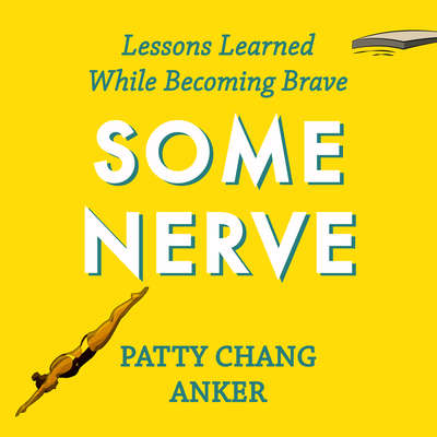 Some Nerve: Lessons Learned While Becoming Brave Audiobook, by Patty Chang Anker