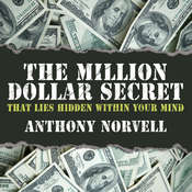 The Million Dollar Secret That Lies Hidden Within Your Mind, by Anthony Norvell