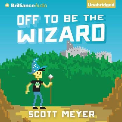 Off to Be the Wizard Audiobook, by Scott Meyer