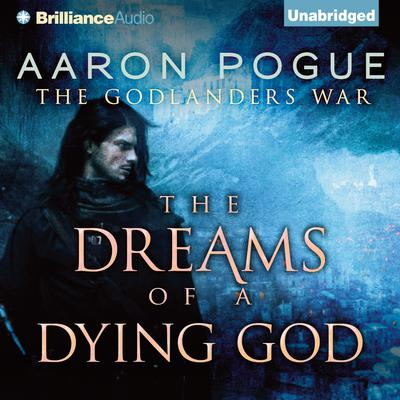 The Dreams of a Dying God Audiobook, by Aaron Pogue